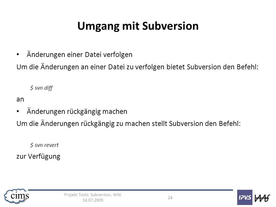 Projekt Tools: Subversion, Wiki 14.07.2009 24 cims Umgang mit Subversion Änderungen einer Datei verfolgen Um die Änderungen an einer Datei zu verfolge