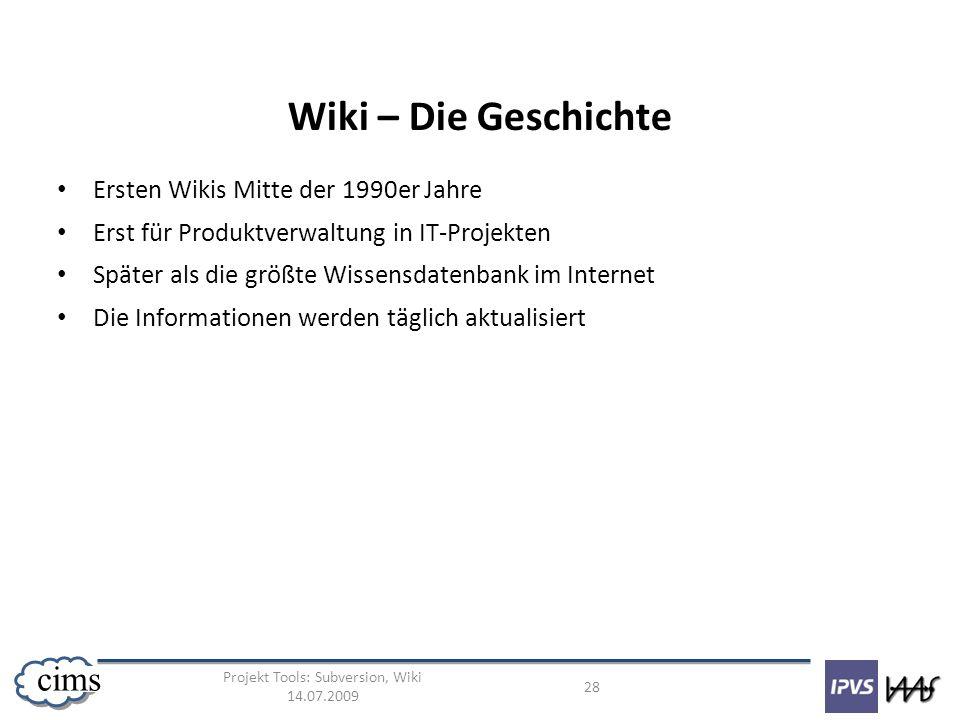 Projekt Tools: Subversion, Wiki 14.07.2009 28 cims Wiki – Die Geschichte Ersten Wikis Mitte der 1990er Jahre Erst für Produktverwaltung in IT-Projekte