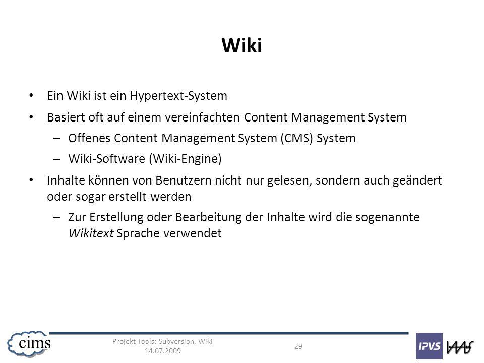 Projekt Tools: Subversion, Wiki 14.07.2009 29 cims Wiki Ein Wiki ist ein Hypertext-System Basiert oft auf einem vereinfachten Content Management Syste