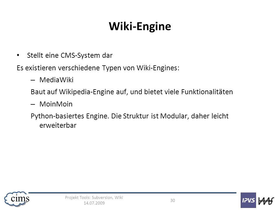 Projekt Tools: Subversion, Wiki 14.07.2009 30 cims Wiki-Engine Stellt eine CMS-System dar Es existieren verschiedene Typen von Wiki-Engines: – MediaWi