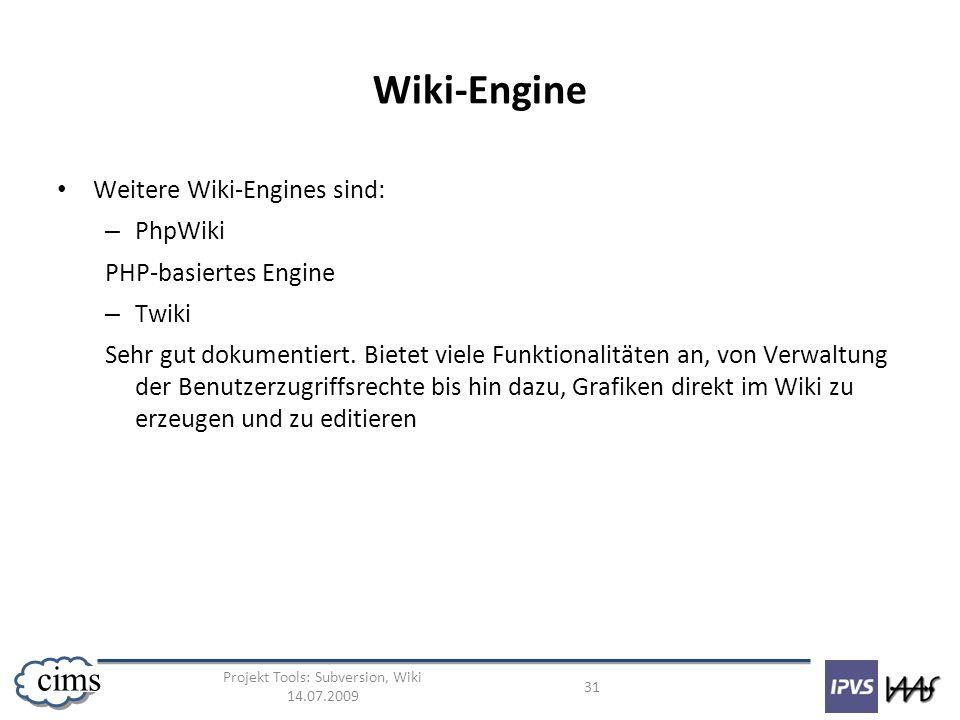Projekt Tools: Subversion, Wiki 14.07.2009 31 cims Wiki-Engine Weitere Wiki-Engines sind: – PhpWiki PHP-basiertes Engine – Twiki Sehr gut dokumentiert
