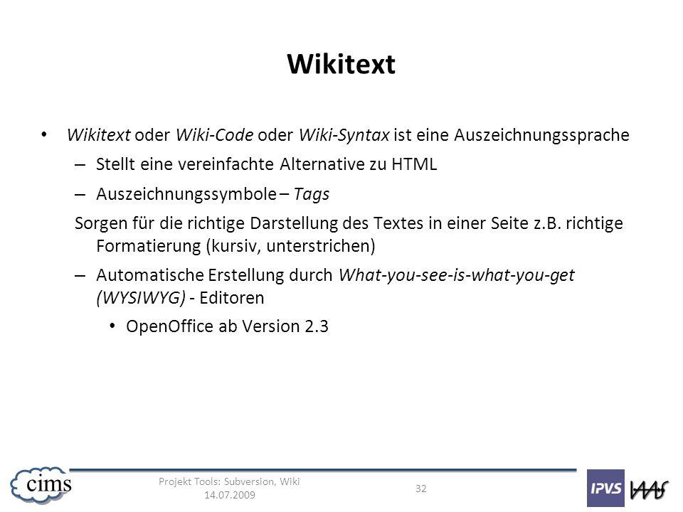 Projekt Tools: Subversion, Wiki 14.07.2009 32 cims Wikitext Wikitext oder Wiki-Code oder Wiki-Syntax ist eine Auszeichnungssprache – Stellt eine verei