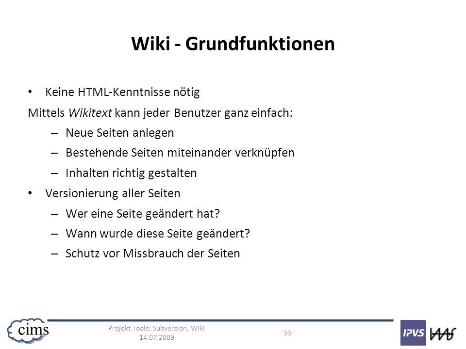 Projekt Tools: Subversion, Wiki 14.07.2009 33 cims Wiki - Grundfunktionen Keine HTML-Kenntnisse nötig Mittels Wikitext kann jeder Benutzer ganz einfac
