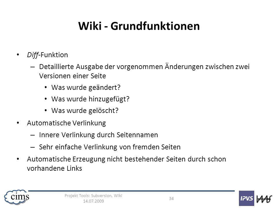 Projekt Tools: Subversion, Wiki 14.07.2009 34 cims Wiki - Grundfunktionen Diff-Funktion – Detaillierte Ausgabe der vorgenommen Änderungen zwischen zwe