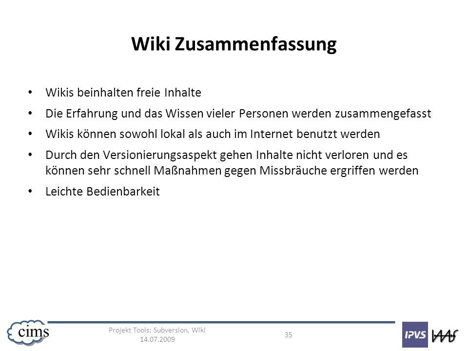 Projekt Tools: Subversion, Wiki 14.07.2009 35 cims Wiki Zusammenfassung Wikis beinhalten freie Inhalte Die Erfahrung und das Wissen vieler Personen we