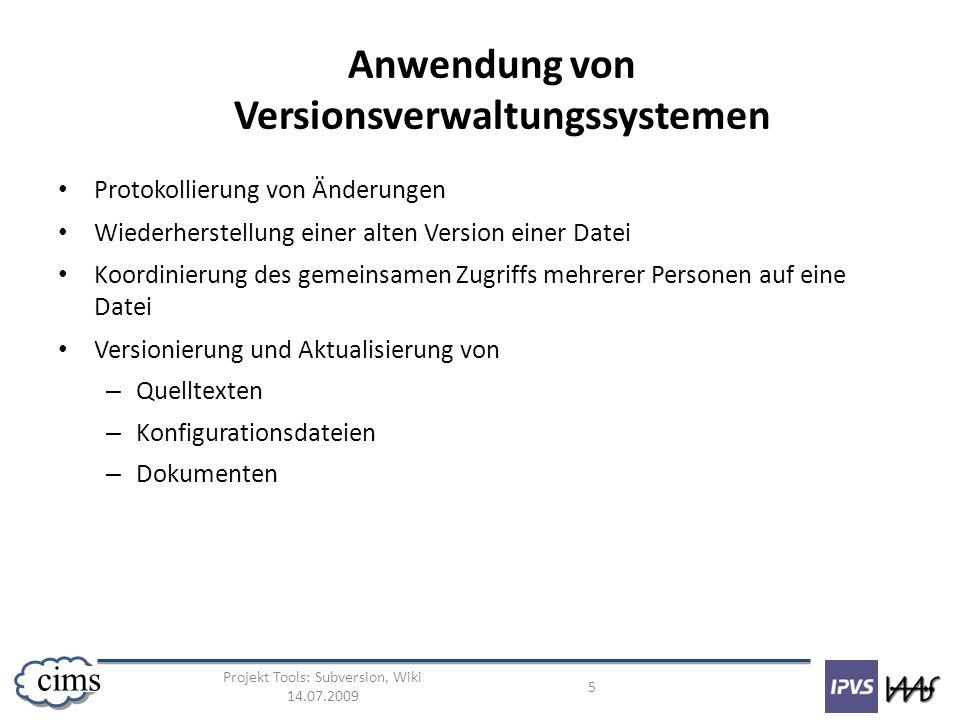 Projekt Tools: Subversion, Wiki 14.07.2009 5 cims Anwendung von Versionsverwaltungssystemen Protokollierung von Änderungen Wiederherstellung einer alt