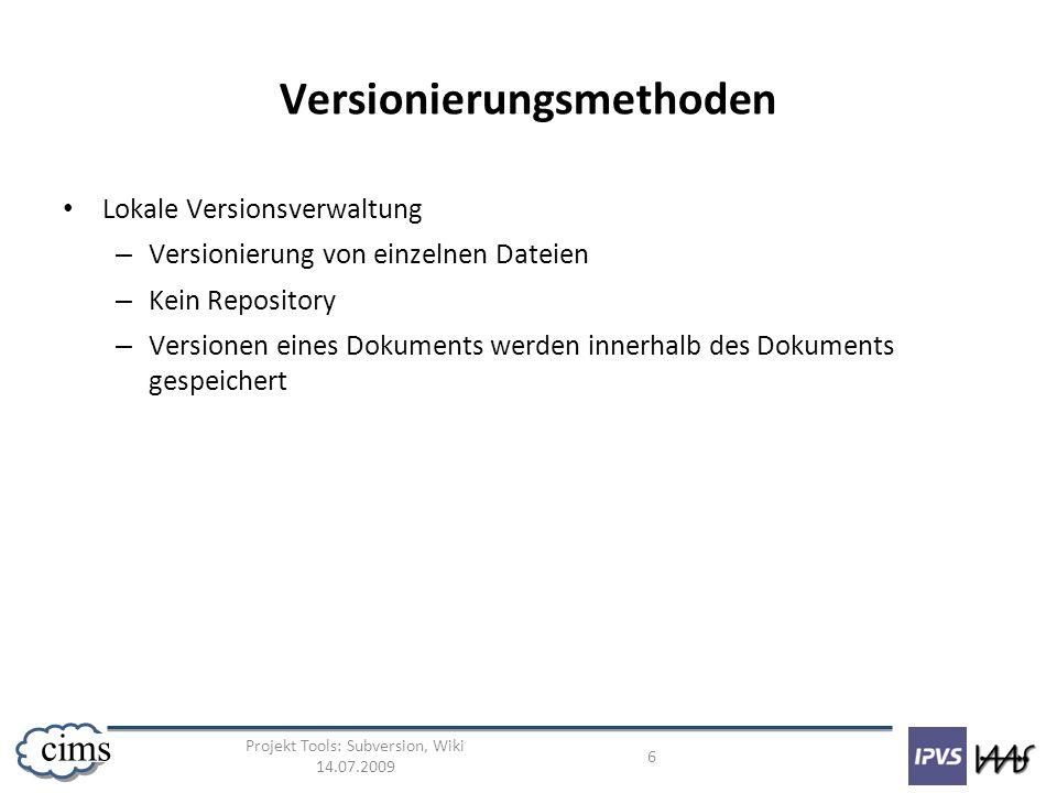 Projekt Tools: Subversion, Wiki 14.07.2009 6 cims Versionierungsmethoden Lokale Versionsverwaltung – Versionierung von einzelnen Dateien – Kein Reposi
