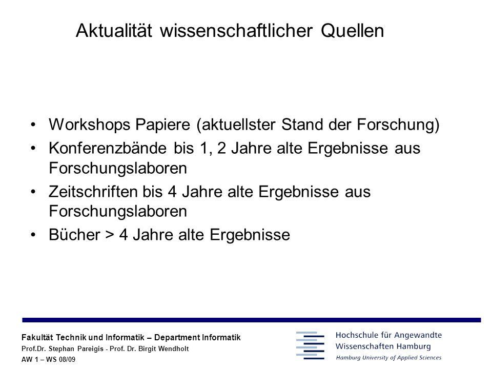 Fakultät Technik und Informatik – Department Informatik Prof.Dr. Stephan Pareigis - Prof. Dr. Birgit Wendholt AW 1 – WS 08/09 Aktualität wissenschaftl
