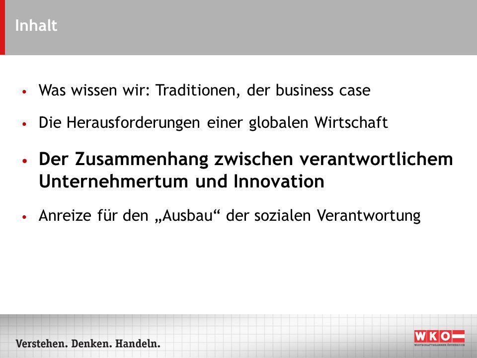 Was wissen wir: Traditionen, der business case Die Herausforderungen einer globalen Wirtschaft Der Zusammenhang zwischen verantwortlichem Unternehmertum und Innovation Anreize für den Ausbau der sozialen Verantwortung Inhalt