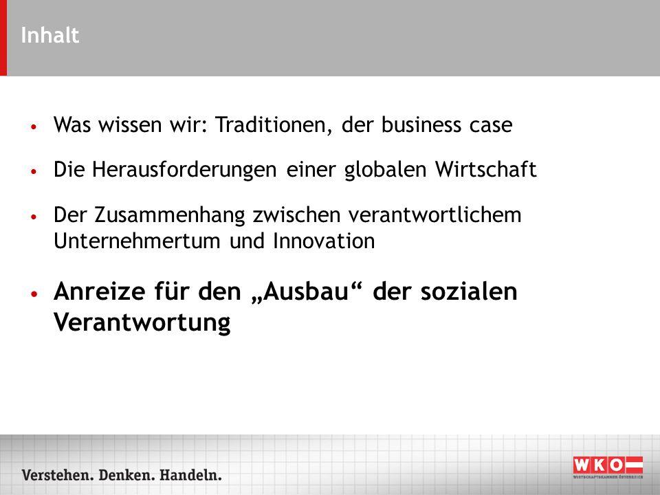 Inhalt Was wissen wir: Traditionen, der business case Die Herausforderungen einer globalen Wirtschaft Der Zusammenhang zwischen verantwortlichem Unternehmertum und Innovation Anreize für den Ausbau der sozialen Verantwortung