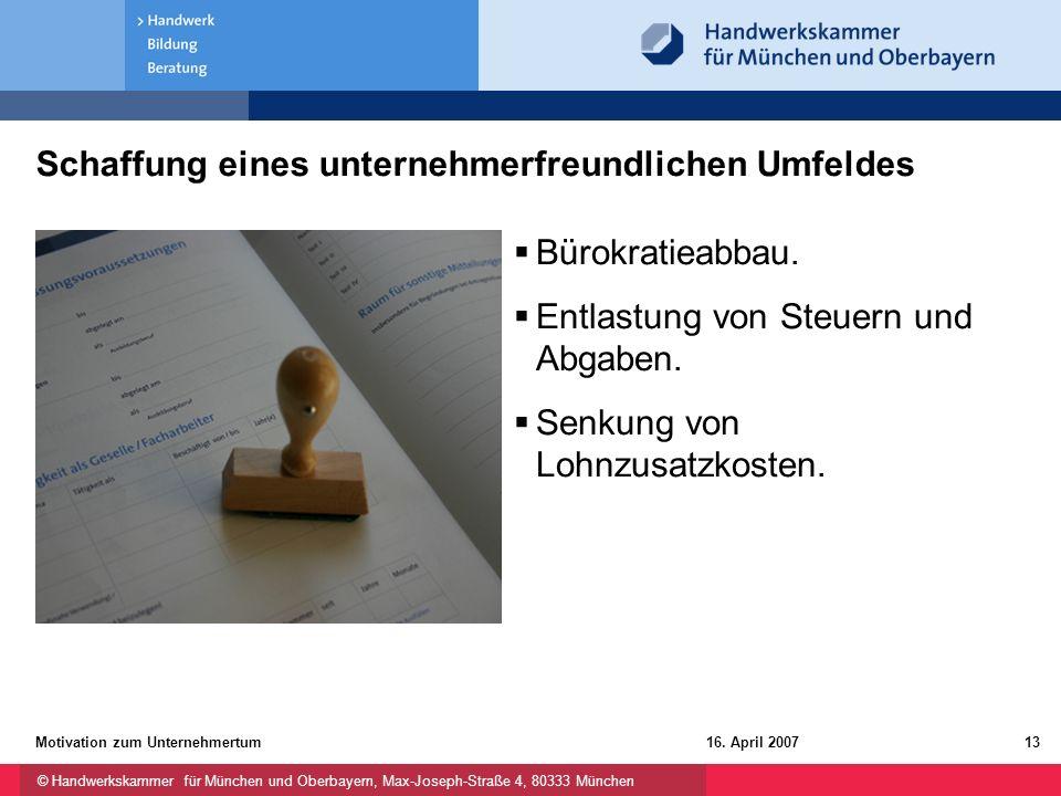 © Handwerkskammer für München und Oberbayern, Max-Joseph-Straße 4, 80333 München 16. April 2007Motivation zum Unternehmertum13 Schaffung eines unterne