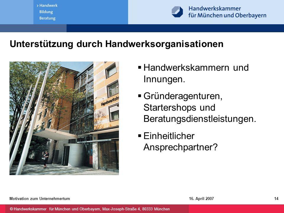 © Handwerkskammer für München und Oberbayern, Max-Joseph-Straße 4, 80333 München 16. April 2007Motivation zum Unternehmertum14 Unterstützung durch Han