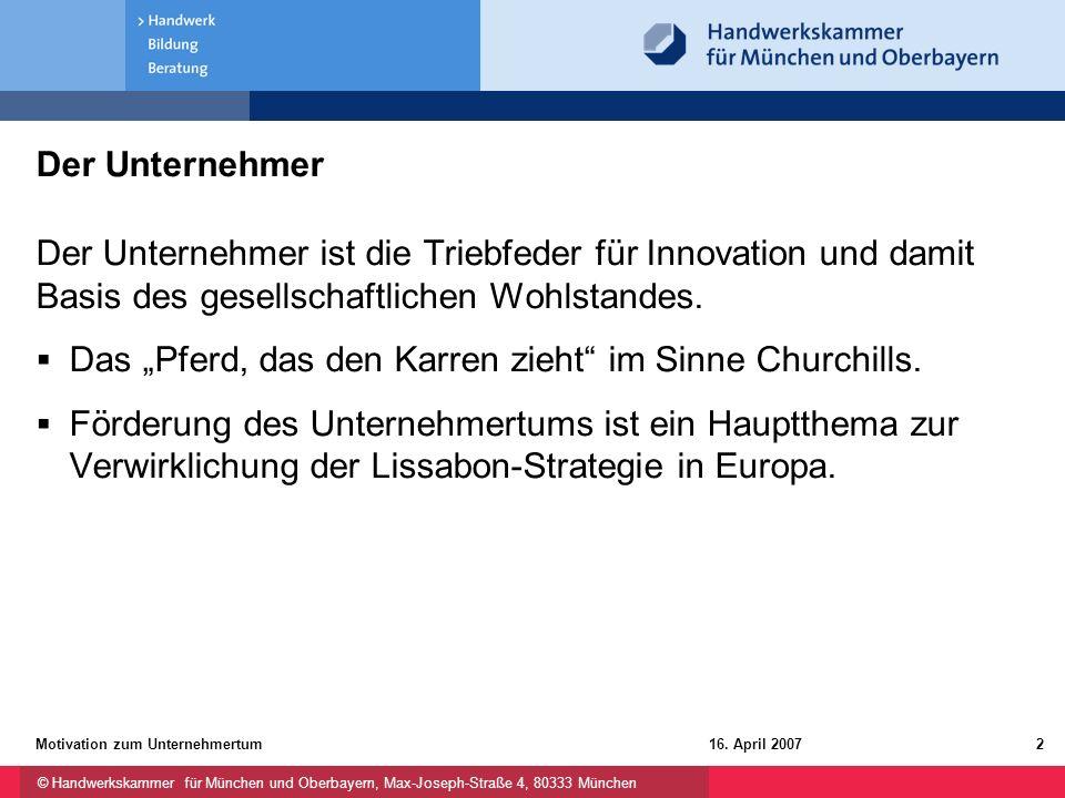 © Handwerkskammer für München und Oberbayern, Max-Joseph-Straße 4, 80333 München 16. April 2007Motivation zum Unternehmertum2 Der Unternehmer Der Unte