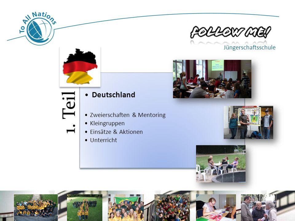1. Teil Deutschland Zweierschaften & Mentoring Kleingruppen Einsätze & Aktionen Unterricht Jüngerschaftsschule