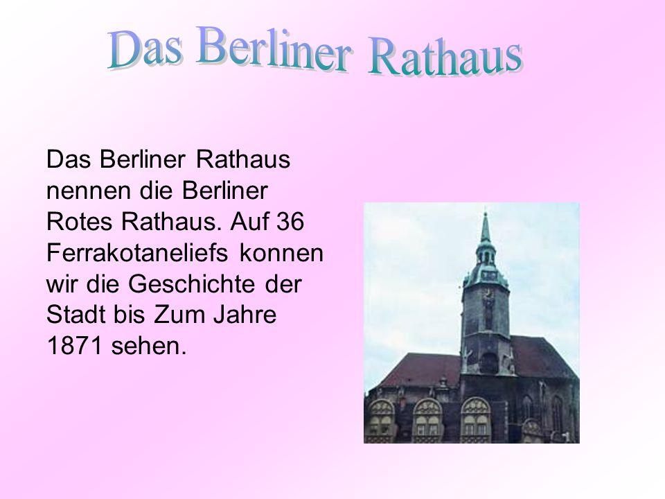 Das Berliner Rathaus nennen die Berliner Rotes Rathaus. Auf 36 Ferrakotaneliefs konnen wir die Geschichte der Stadt bis Zum Jahre 1871 sehen.