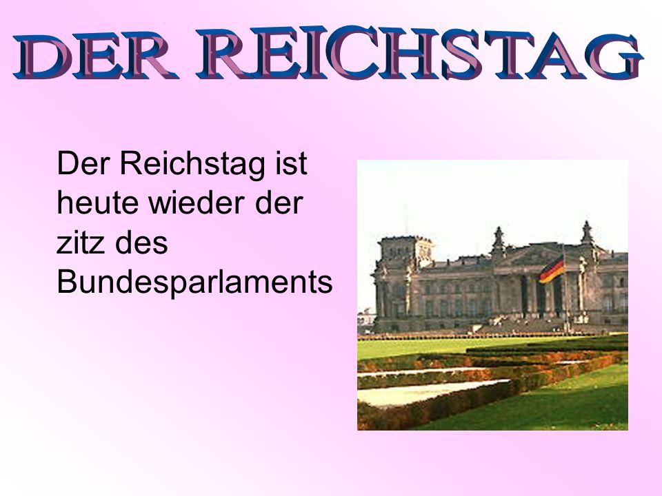 Der Reichstag ist heute wieder der zitz des Bundesparlaments