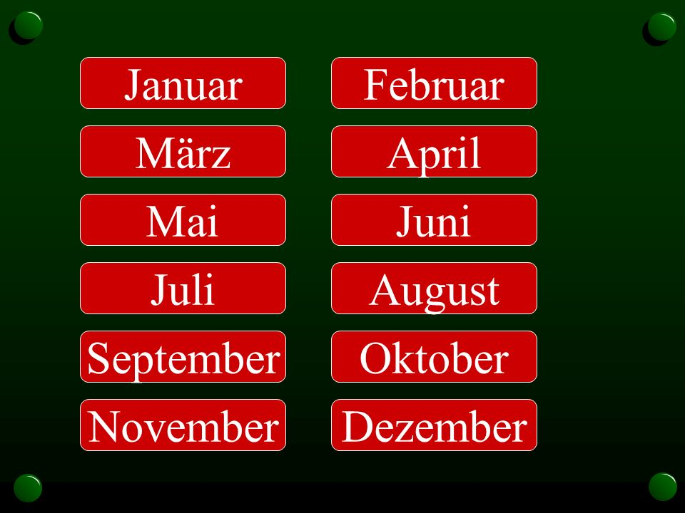 Januar März Mai Juli September November Februar April Juni August Oktober Dezember