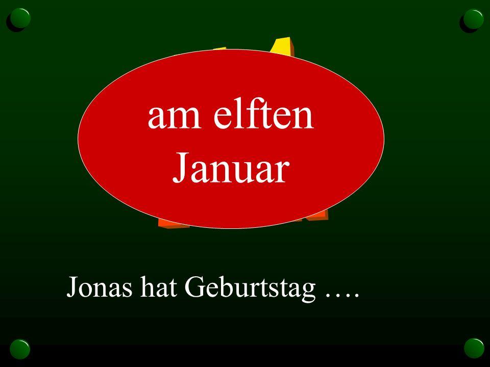 Jonas hat Geburtstag …. am elften Januar
