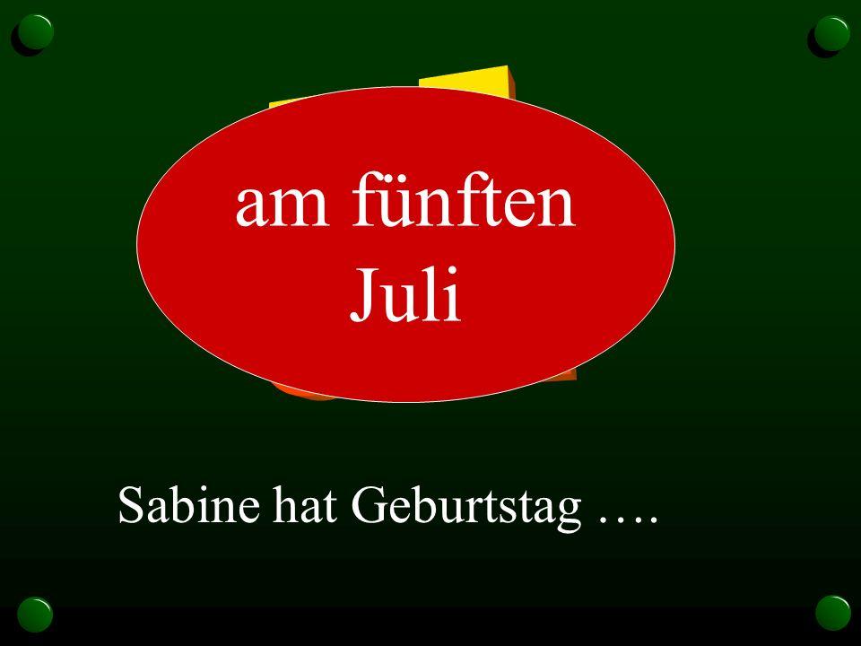 Sabine hat Geburtstag …. am fünften Juli