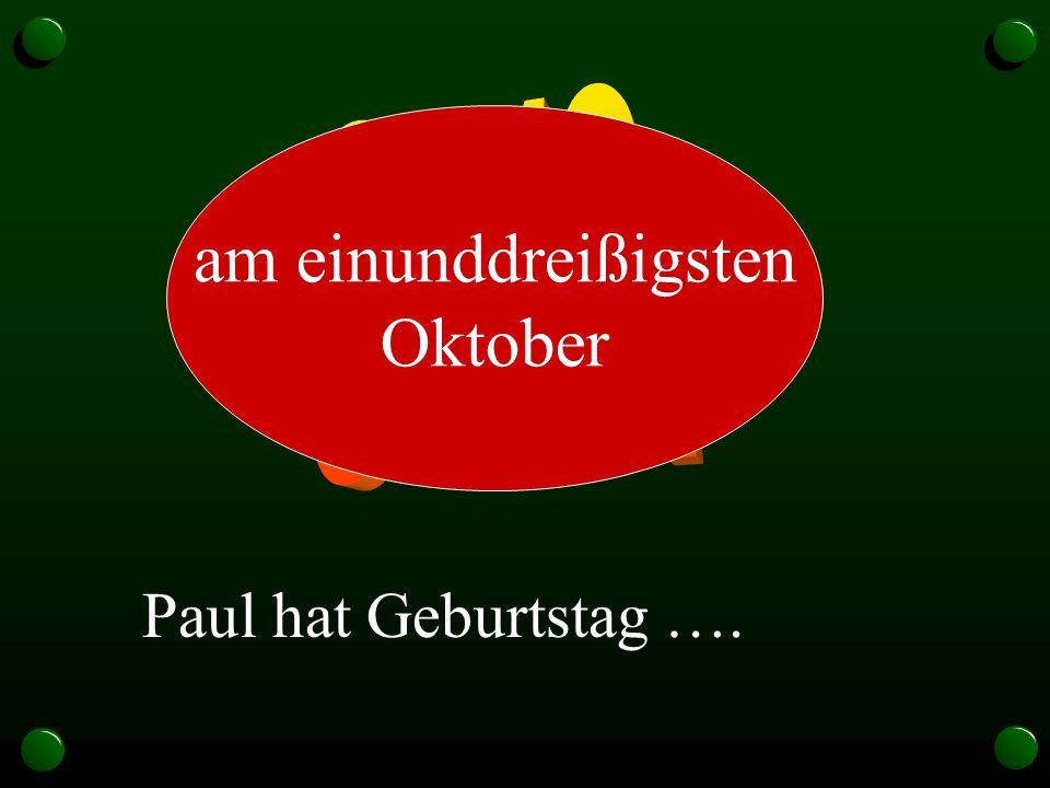 Paul hat Geburtstag …. am einunddreißigsten Oktober
