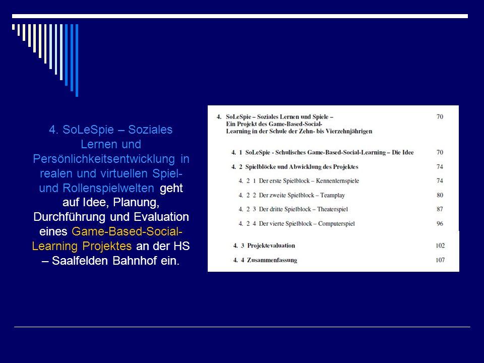 4. SoLeSpie – Soziales Lernen und Persönlichkeitsentwicklung in realen und virtuellen Spiel- und Rollenspielwelten geht auf Idee, Planung, Durchführun