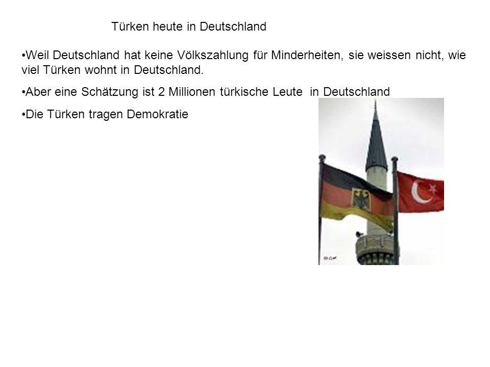 Türken heute in Deutschland Weil Deutschland hat keine Völkszahlung für Minderheiten, sie weissen nicht, wie viel Türken wohnt in Deutschland. Aber ei