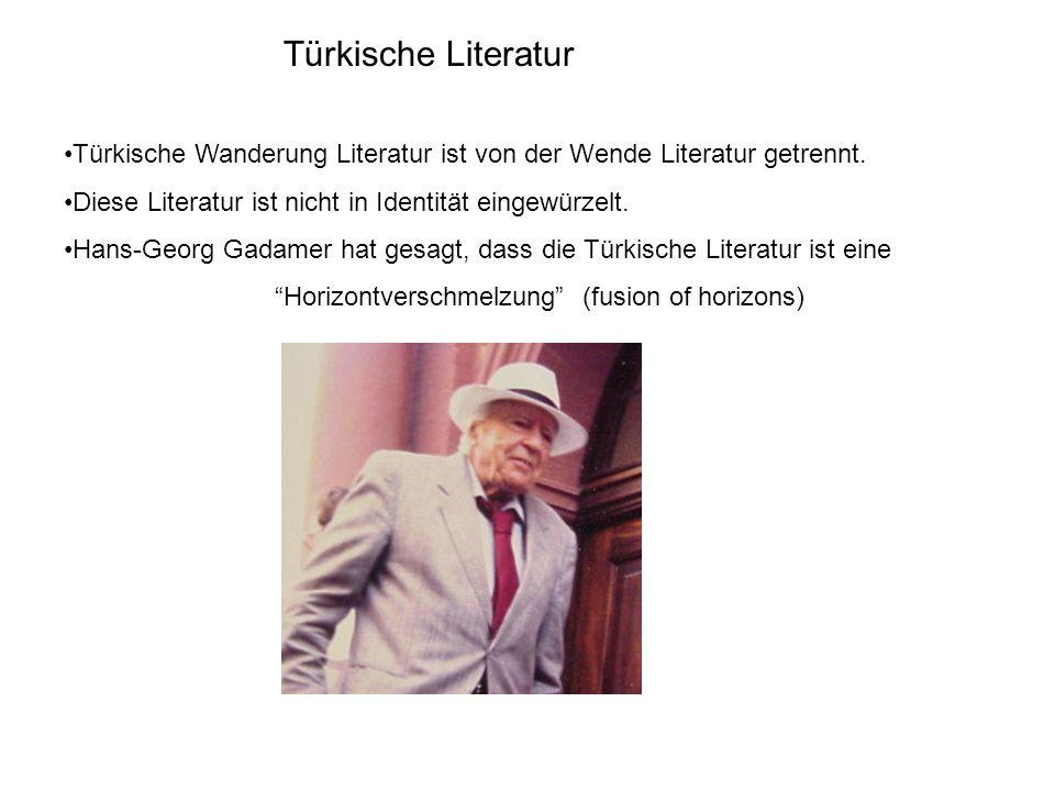 Türkische Literatur Türkische Wanderung Literatur ist von der Wende Literatur getrennt. Diese Literatur ist nicht in Identität eingewürzelt. Hans-Geor