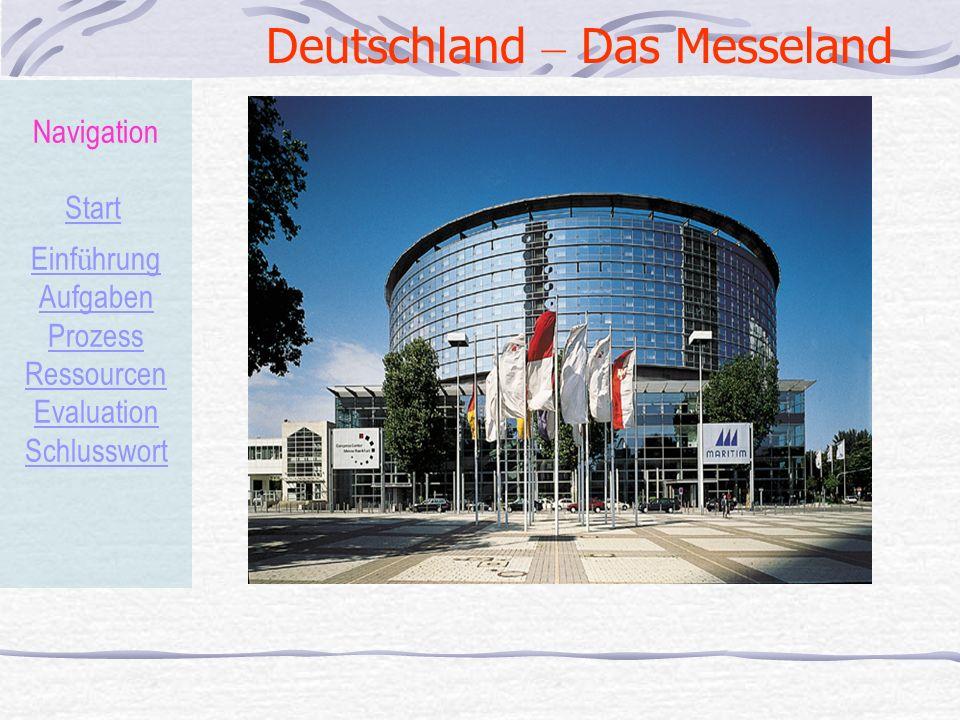 Deutschland – Das Messeland Navigation Start Einf ü hrung Aufgaben Prozess Ressourcen Evaluation Schlusswort