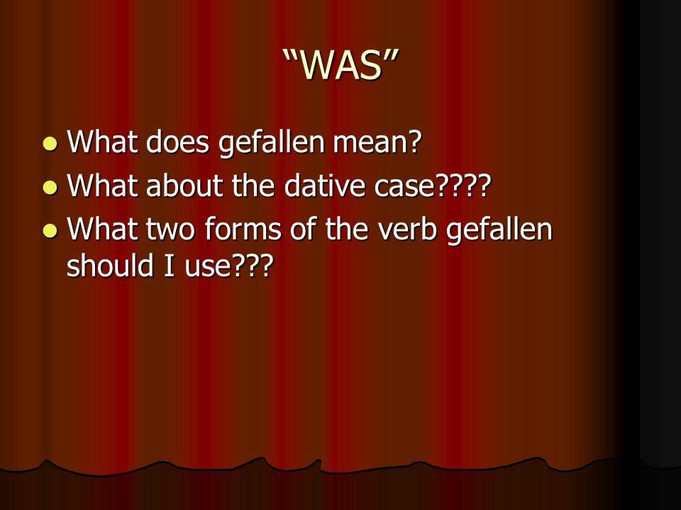 WAS What does gefallen mean? What does gefallen mean? What about the dative case???? What about the dative case???? What two forms of the verb gefalle