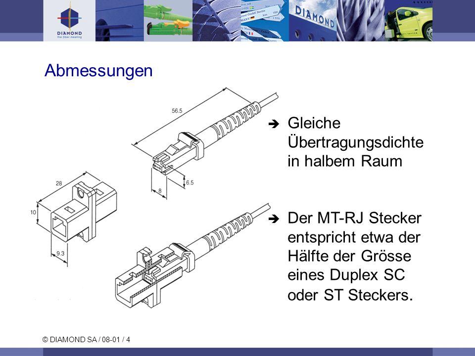 © DIAMOND SA / 08-01 / 4 Abmessungen Gleiche Übertragungsdichte in halbem Raum Der MT-RJ Stecker entspricht etwa der Hälfte der Grösse eines Duplex SC oder ST Steckers.