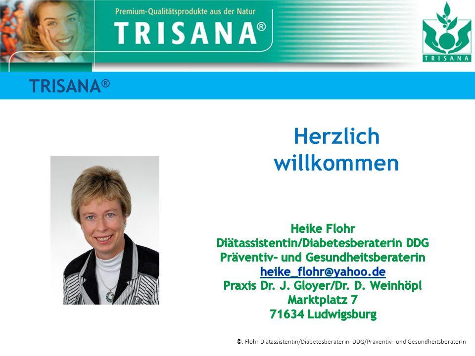 TRISANA ® Herzlich willkommen ©. Flohr Diätassistentin/Diabetesberaterin DDG/Präventiv- und Gesundheitsberaterin