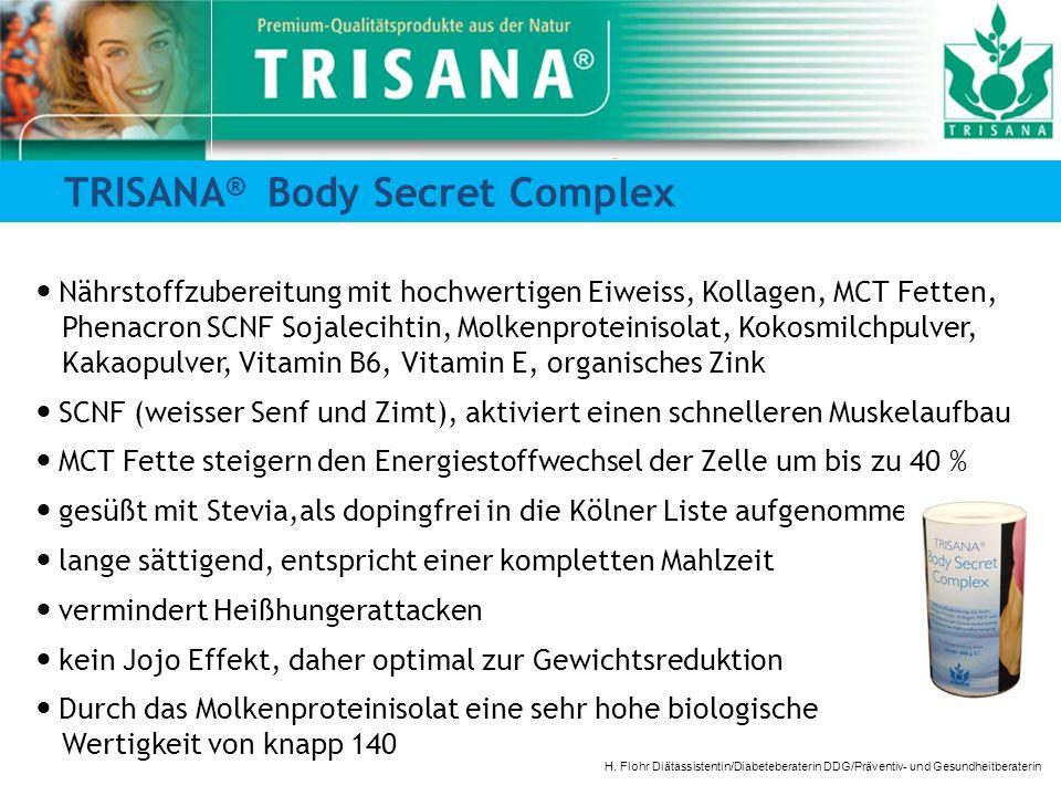 TRISANA ® Body Secret Complex H. Flohr Diätassistentin/Diabeteberaterin DDG/Präventiv- und Gesundheitberaterin Nährstoffzubereitung mit hochwertigen E