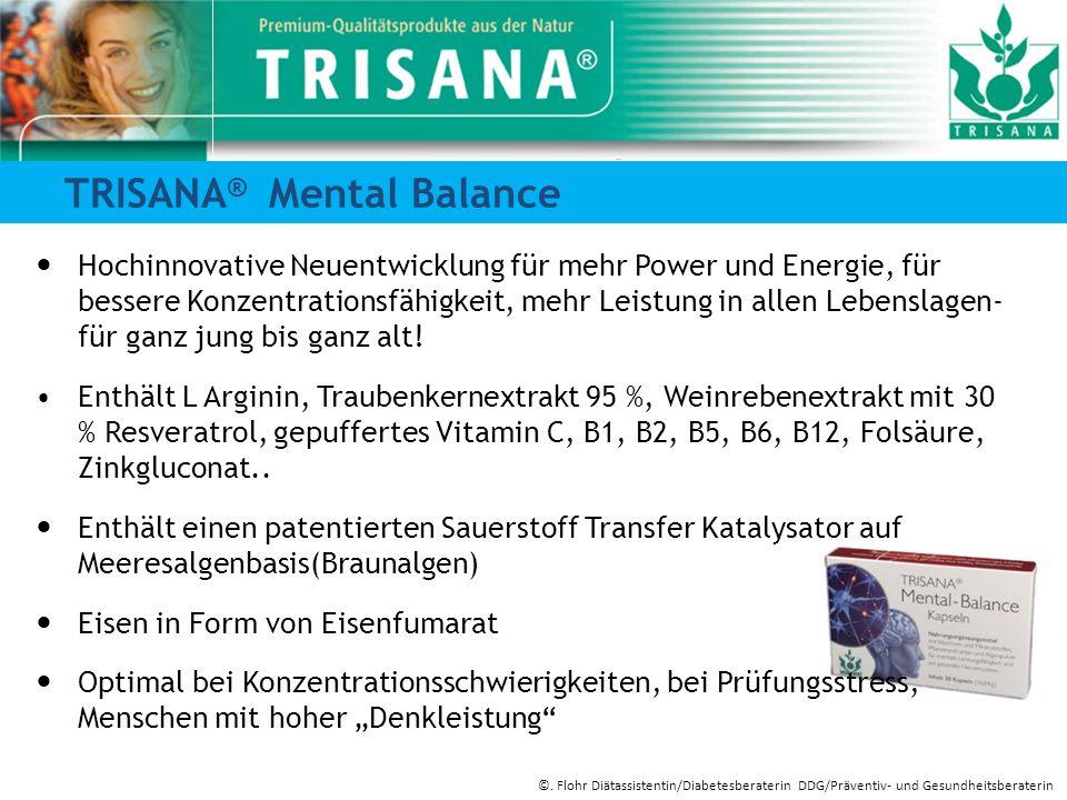 TRISANA ® Mental Balance Hochinnovative Neuentwicklung für mehr Power und Energie, für bessere Konzentrationsfähigkeit, mehr Leistung in allen Lebensl