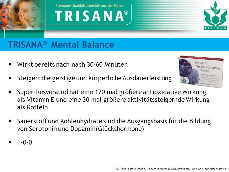 TRISANA ® Mental Balance Wirkt bereits nach nach 30-60 Minuten Steigert die geistige und körperliche Ausdauerleistung Super-Resveratrol hat eine 170 m