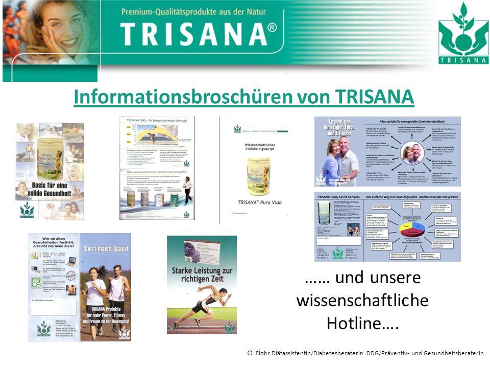 Informationsbroschüren von TRISANA …… und unsere wissenschaftliche Hotline…. ©. Flohr Diätassistentin/Diabetesberaterin DDG/Präventiv- und Gesundheits