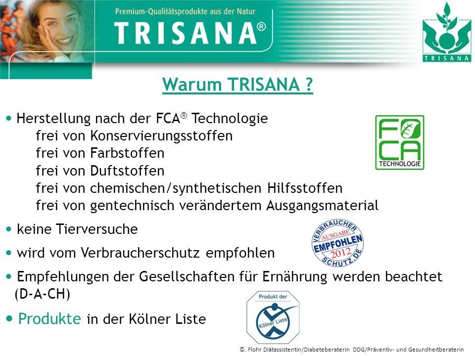 Warum TRISANA ? Herstellung nach der FCA ® Technologie frei von Konservierungsstoffen frei von Farbstoffen frei von Duftstoffen frei von chemischen/sy