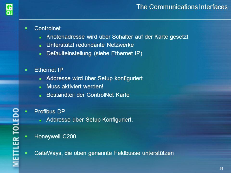 18 The Communications Interfaces Controlnet Knotenadresse wird über Schalter auf der Karte gesetzt Unterstützt redundante Netzwerke Defaulteinstellung