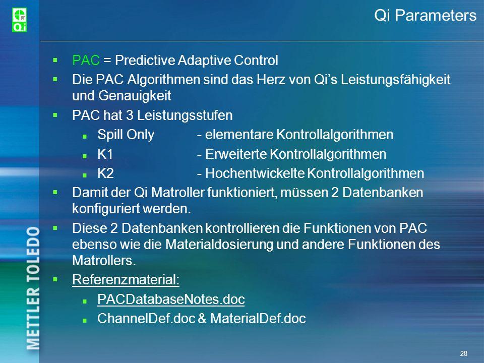28 Qi Parameters PAC = Predictive Adaptive Control Die PAC Algorithmen sind das Herz von Qis Leistungsfähigkeit und Genauigkeit PAC hat 3 Leistungsstu
