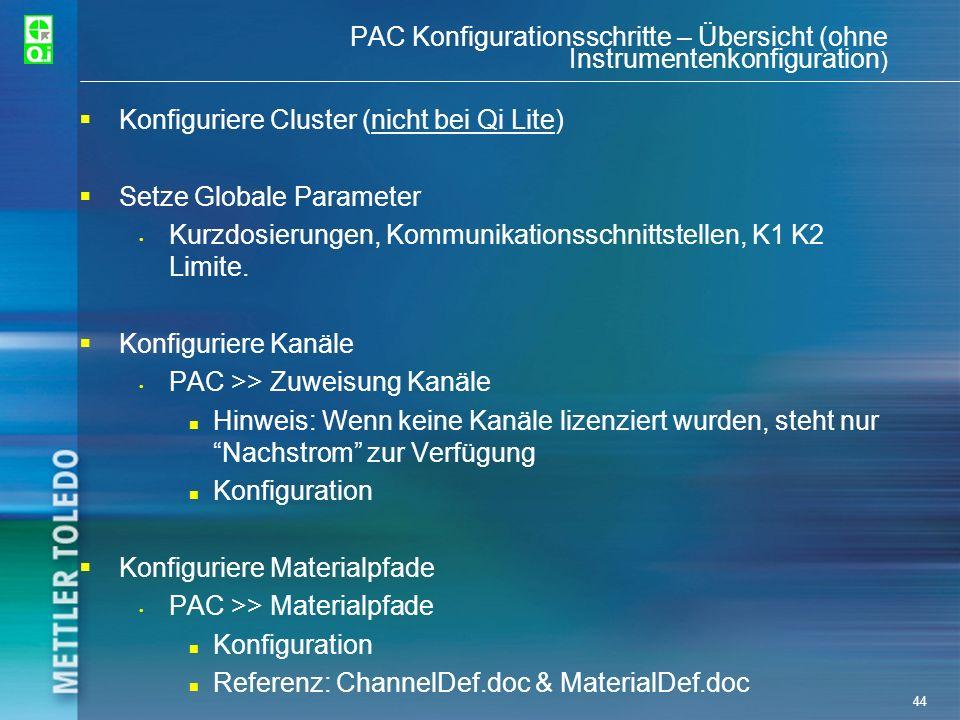 44 PAC Konfigurationsschritte – Übersicht (ohne Instrumentenkonfiguration ) Konfiguriere Cluster (nicht bei Qi Lite) Setze Globale Parameter Kurzdosie