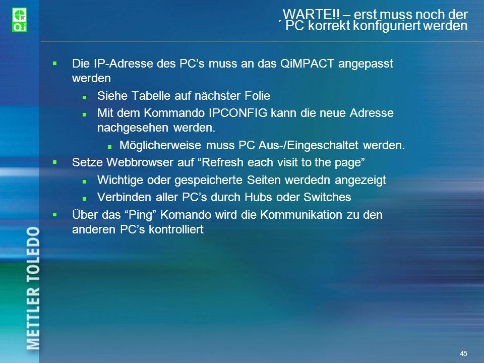 45 WARTE!! – erst muss noch der ´ PC korrekt konfiguriert werden Die IP-Adresse des PCs muss an das QiMPACT angepasst werden n Siehe Tabelle auf nächs