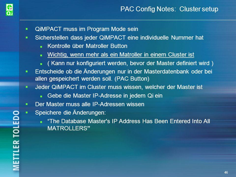 46 PAC Config Notes: Cluster setup QiMPACT muss im Program Mode sein Sicherstellen dass jeder QiMPACT eine individuelle Nummer hat Kontrolle über Matr