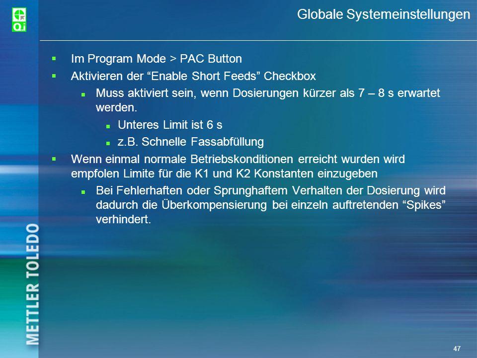 47 Globale Systemeinstellungen Im Program Mode > PAC Button Aktivieren der Enable Short Feeds Checkbox n Muss aktiviert sein, wenn Dosierungen kürzer