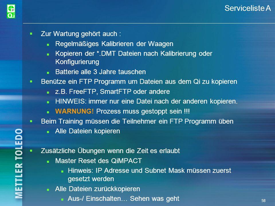 58 Serviceliste A Zur Wartung gehört auch : n Regelmäßiges Kalibrieren der Waagen n Kopieren der *.DMT Dateien nach Kalibrierung oder Konfigurierung n