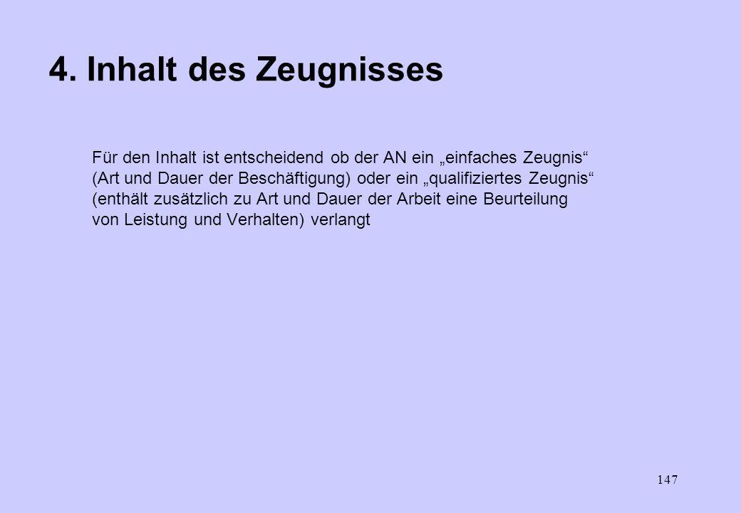146 3.7. Zeugnissprache –Die Zeugnissprache ist in der Regel deutsch –Etwas anderes kann gelten bei multinationalen Unternehmen oder Tätigkeiten mit s