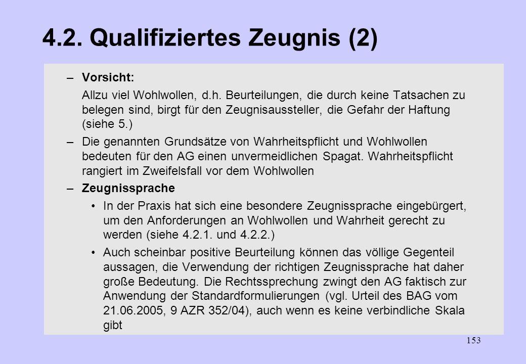 152 4.2. Qualifiziertes Zeugnis (1) –Neben Angabe von Art und Dauer der Beschäftigung enthält das qualifizierte Zeugnis noch Angaben zu Leistung und V