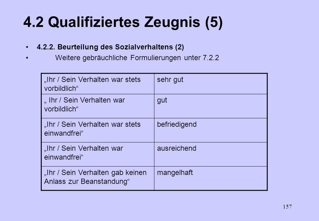 156 4.2. Qualifiziertes Zeugnis (4) 4.2.2 Beurteilung des Sozialverhaltens (1) –Angaben beziehen sich auf äußeres Verhalten im Betrieb, ein Gesamtbild
