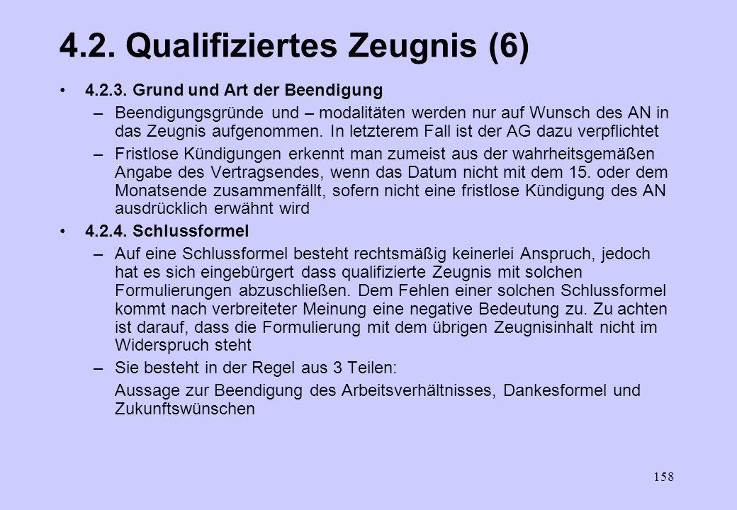 157 4.2 Qualifiziertes Zeugnis (5) 4.2.2. Beurteilung des Sozialverhaltens (2) Weitere gebräuchliche Formulierungen unter 7.2.2 Ihr / Sein Verhalten w