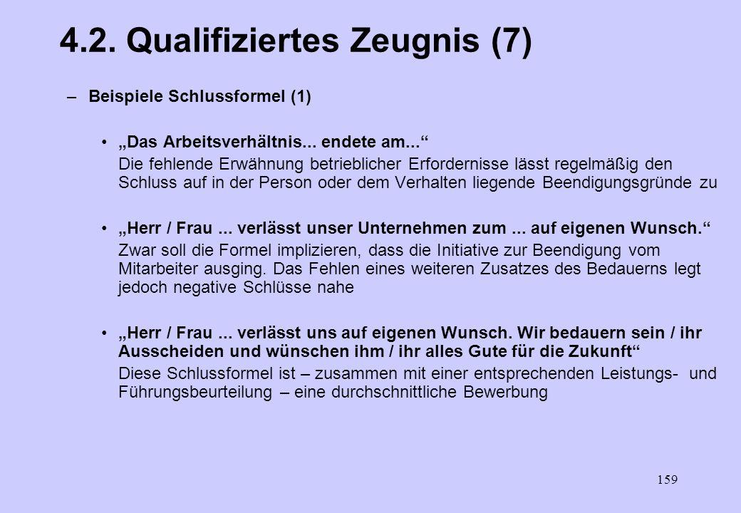 158 4.2. Qualifiziertes Zeugnis (6) 4.2.3. Grund und Art der Beendigung –Beendigungsgründe und – modalitäten werden nur auf Wunsch des AN in das Zeugn