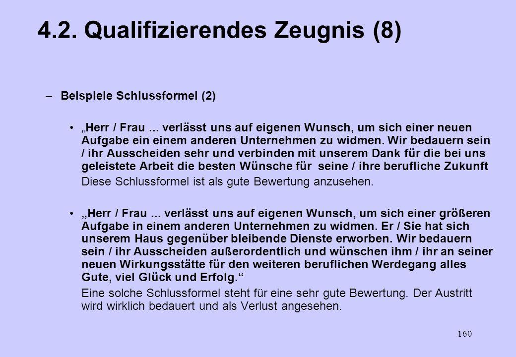 159 4.2. Qualifiziertes Zeugnis (7) –Beispiele Schlussformel (1) Das Arbeitsverhältnis... endete am... Die fehlende Erwähnung betrieblicher Erforderni