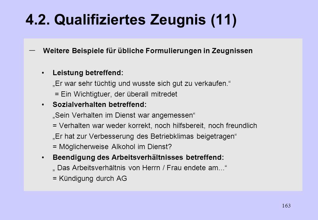 162 4.2. Qualifiziertes Zeugnis (10) 4.2.5. Einzelprobleme und Einzelformulierungen (2) Gesundheit: Angaben hierzu gehören nicht ins Arbeitszeugnis, d